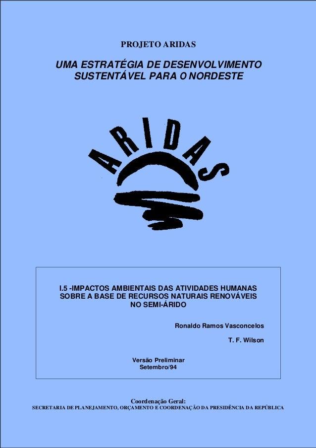 PROJETO ARIDAS – GRUPO RECURSOS NATURAIS E MEIO AMBIENTE Impacto Ambiental das Atividades humanas na Base de Recursos Natu...