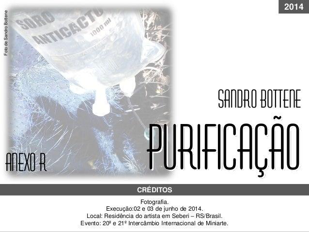 purificação Fotografia. Execução:02 e 03 de junho de 2014. Local: Residência do artista em Seberi – RS/Brasil. Evento: 20º...