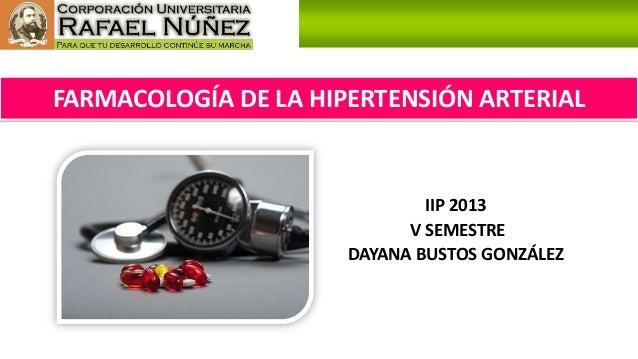 FARMACOLOGÍA DE LA HIPERTENSIÓN ARTERIAL IIP 2013 V SEMESTRE DAYANA BUSTOS GONZÁLEZ