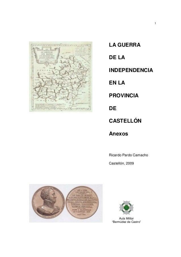 1  LA GUERRA DE LA INDEPENDENCIA EN LA PROVINCIA DE CASTELLÓN Anexos  Ricardo Pardo Camacho Castellón, 2009  Aula Militar ...
