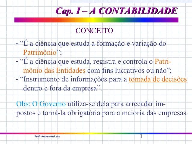 """CCaapp.. II –– AA CCOONNTTAABBIILLIIDDAADDEE  CONCEITO  - """"É a ciência que estuda a formação e variação do  Patrimônio"""";  ..."""