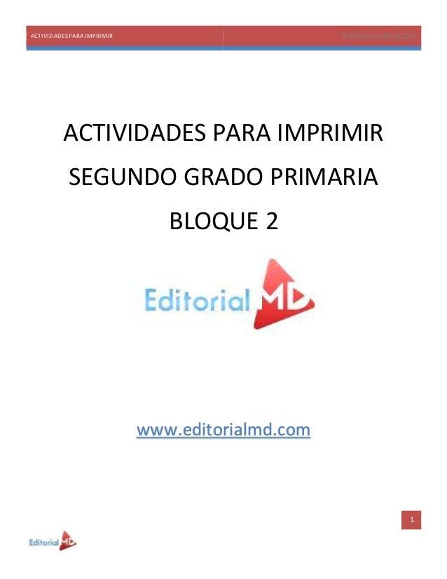ACTIVIDADESPARA IMPRIMIR [Fechade publicación] 1 ACTIVIDADES PARA IMPRIMIR SEGUNDO GRADO PRIMARIA BLOQUE 2 www.editorialmd...
