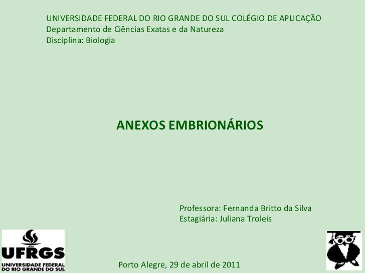 UNIVERSIDADE FEDERAL DO RIO GRANDE DO SUL COLÉGIO DE APLICAÇÃO Departamento de Ciências Exatas e da Natureza Disciplina: B...