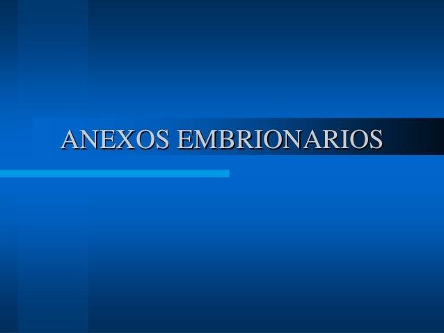 ANEXOS EMBRIONARIOSANEXOS EMBRIONARIOS