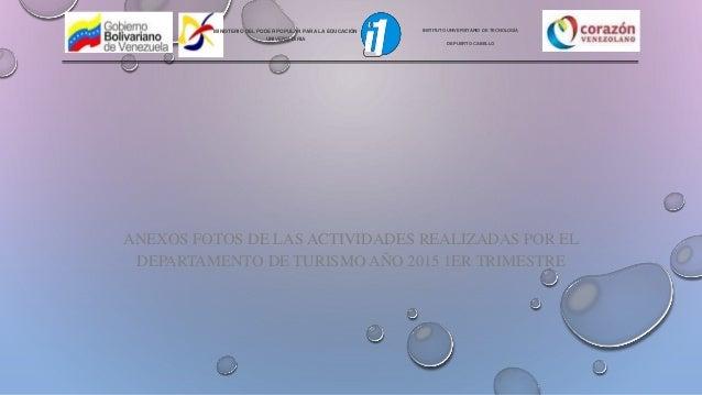 ANEXOS FOTOS DE LAS ACTIVIDADES REALIZADAS POR EL DEPARTAMENTO DE TURISMO AÑO 2015 1ER TRIMESTRE INSTITUTO UNIVERSITARIO D...