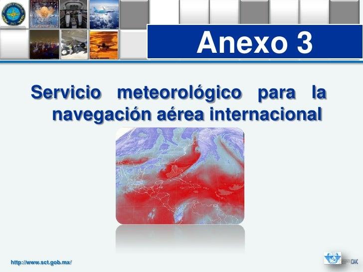 Anexo 3       Servicio meteorológico para la         navegación aérea internacionalhttp://www.sct.gob.mx/