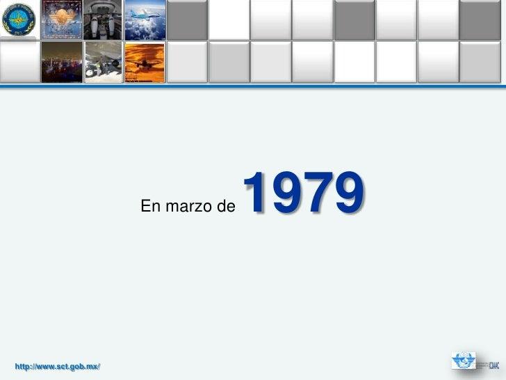 En marzo de   1979http://www.sct.gob.mx/