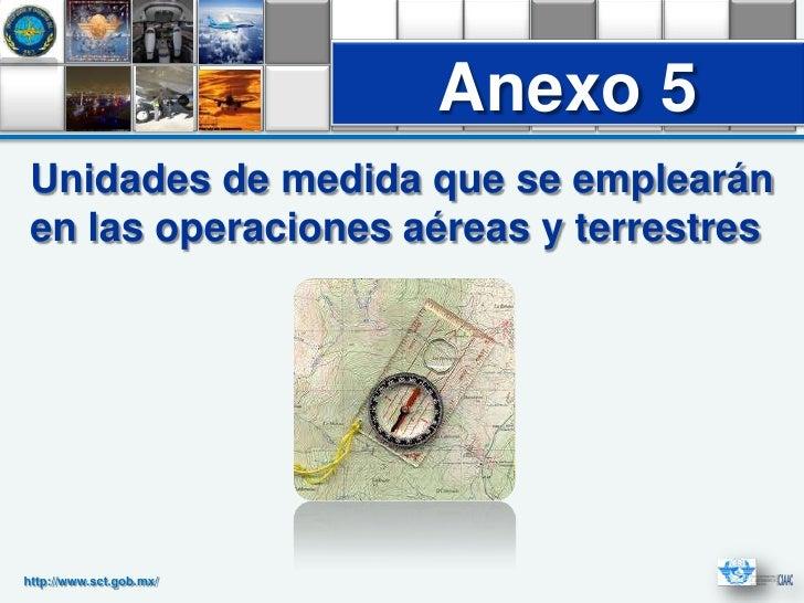 Anexo 5 Unidades de medida que se emplearán en las operaciones aéreas y terrestreshttp://www.sct.gob.mx/