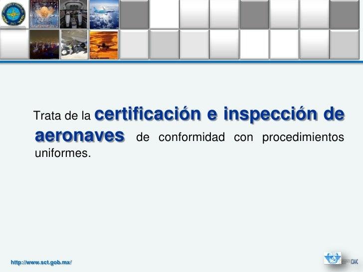 Trata de la certificación   e inspección de        aeronaves        de conformidad con procedimientos        uniformes.htt...