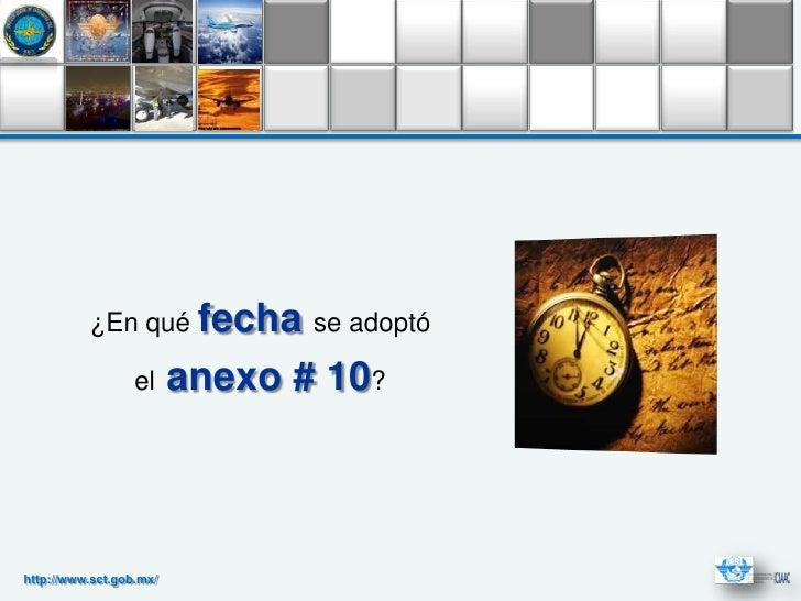 ¿En qué fecha se adoptó                  el     anexo # 10?http://www.sct.gob.mx/