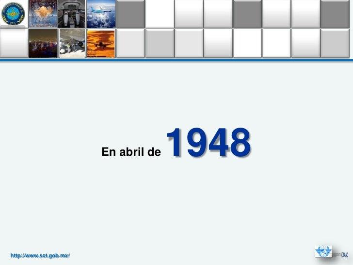 En abril de   1948http://www.sct.gob.mx/