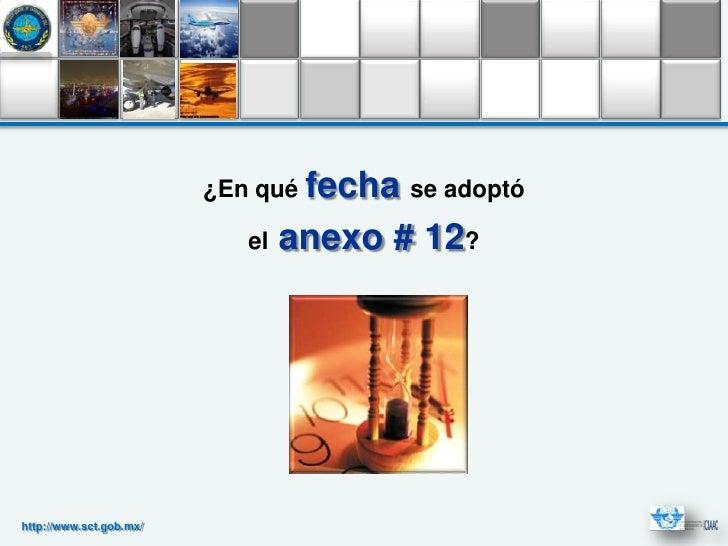 ¿En qué fecha se adoptó                            el   anexo # 12?http://www.sct.gob.mx/