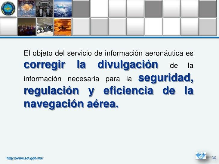 El objeto del servicio de información aeronáutica es          corregir        la   divulgación de la          información ...