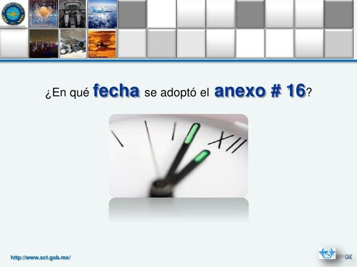 ¿En qué fecha se adoptó el   anexo # 16?http://www.sct.gob.mx/