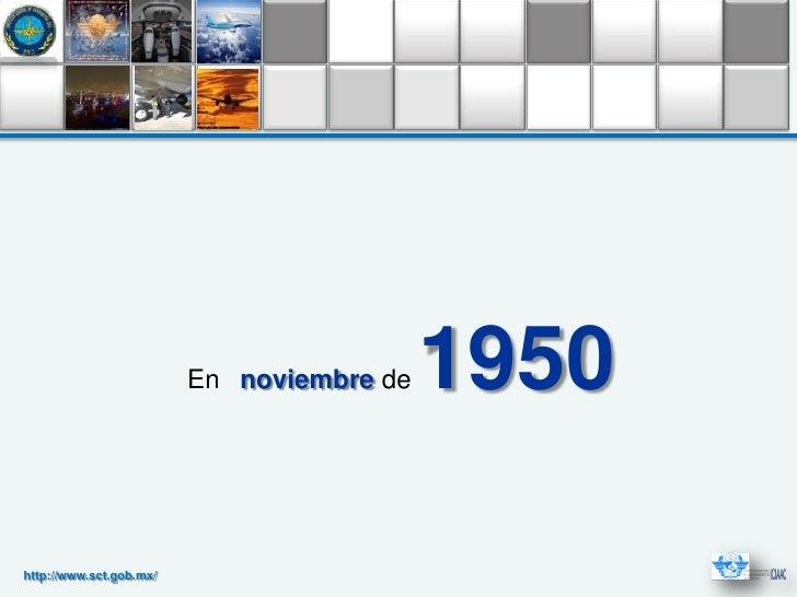 En noviembre de   1950http://www.sct.gob.mx/