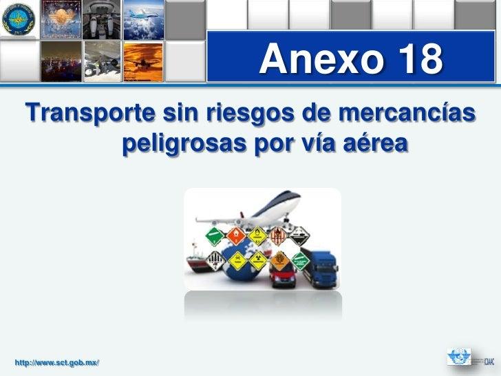 Anexo 18  Transporte sin riesgos de mercancías         peligrosas por vía aéreahttp://www.sct.gob.mx/