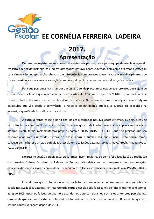 EE CORNÉLIA FERREIRA LADEIRA 2017. Apresentação Deixaremos registrados os anexos referentes aos passos dados pela equipe d...