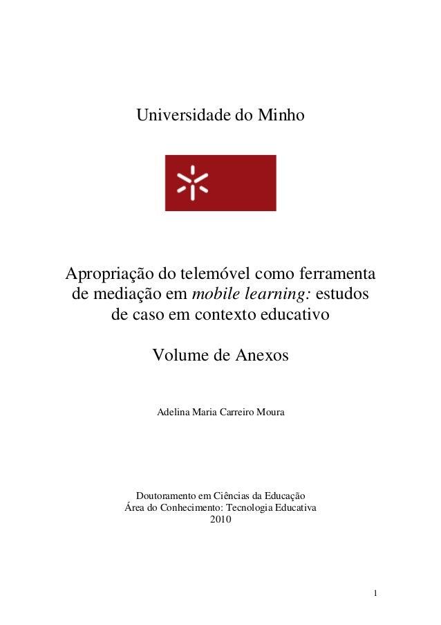 Universidade do MinhoApropriação do telemóvel como ferramenta de mediação em mobile learning: estudos      de caso em cont...