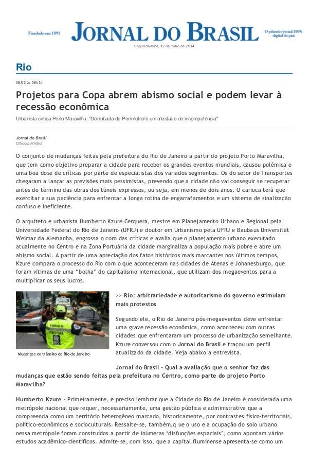 09/03 às 06h34 Projetos para Copa abrem abismo social e podem levar à recessão econômica Urbanista critica Porto Maravilha...