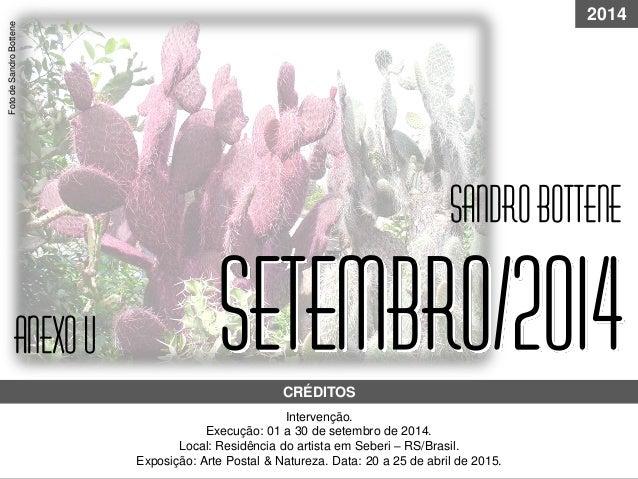 Setembro/2014 Intervenção. Execução: 01 a 30 de setembro de 2014. Local: Residência do artista em Seberi – RS/Brasil. Expo...