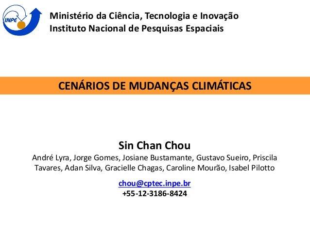 Ministério da Ciência, Tecnologia e Inovação Instituto Nacional de Pesquisas Espaciais  CENÁRIOS DE MUDANÇAS CLIMÁTICAS  S...
