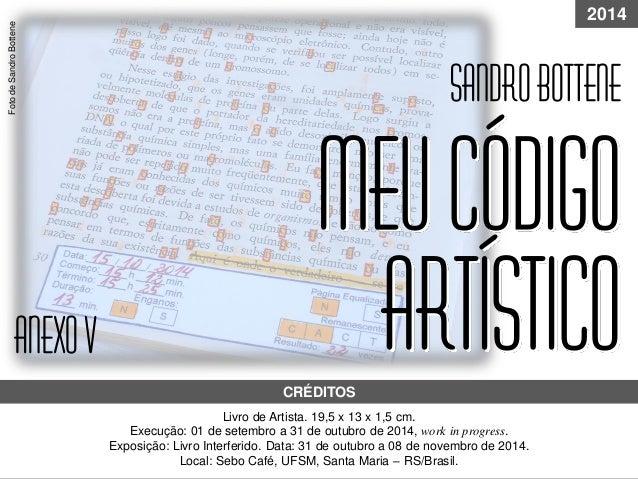 Meucódigo Livro de Artista. 19,5 x 13 x 1,5 cm. Execução: 01 de setembro a 31 de outubro de 2014, work in progress. Exposi...