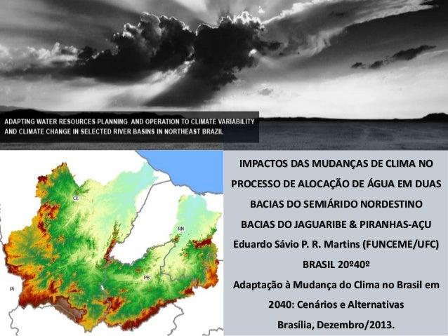 IMPACTOS DAS MUDANÇAS DE CLIMA NO PROCESSO DE ALOCAÇÃO DE ÁGUA EM DUAS BACIAS DO SEMIÁRIDO NORDESTINO BACIAS DO JAGUARIBE ...