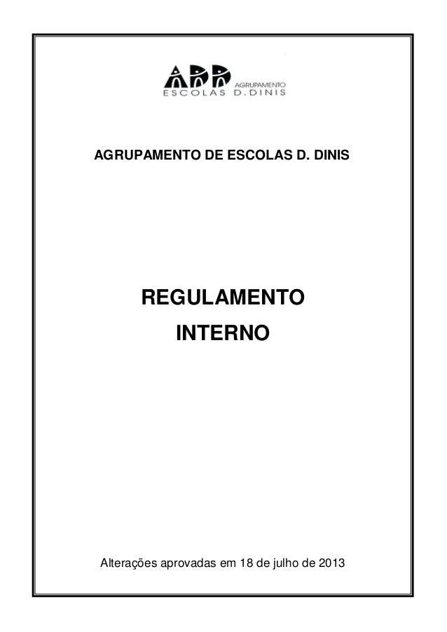 REGULAMENTO INTERNO Alterações aprovadas em 18 de julho de 2013 AGRUPAMENTO DE ESCOLAS D. DINIS