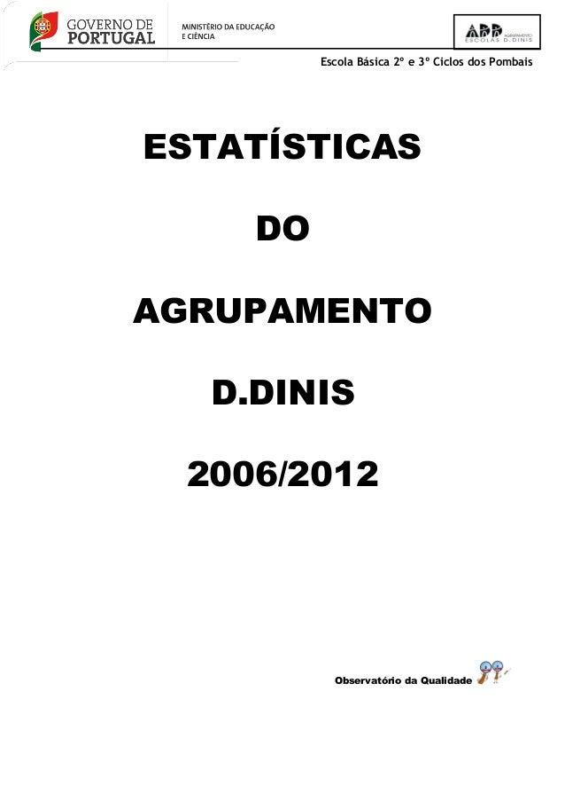 Escola Básica 2º e 3º Ciclos dos Pombais ESTATÍSTICAS DO AGRUPAMENTO D.DINIS 2006/2012 Observatório da Qualidade