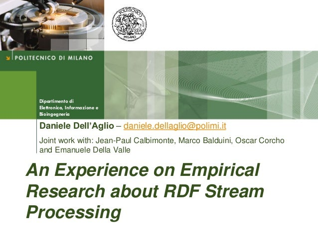 Dipartimento di Elettronica, Informazione e Bioingegneria An Experience on Empirical Research about RDF Stream Processing ...