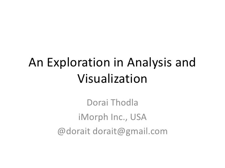 An Exploration in Analysis and        Visualization           Dorai Thodla         iMorph Inc., USA     @dorait dorait@gma...