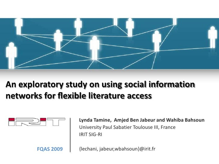 An exploratory study on using social informationnetworks for flexible literature access<br />Lynda Tamine,  Amjed Ben Jabeu...