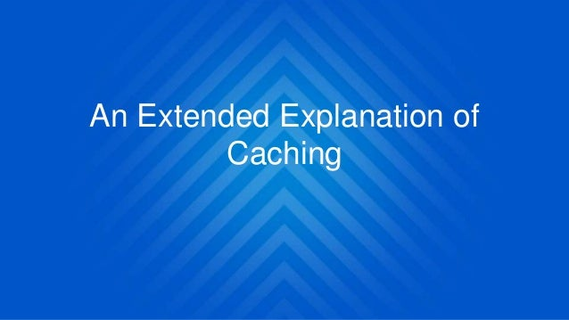 An Extended Explanation of Caching