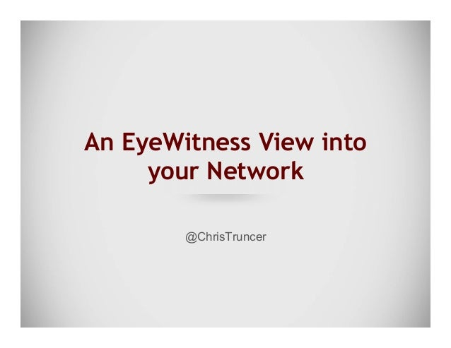 An EyeWitness View into your Network @ChrisTruncer