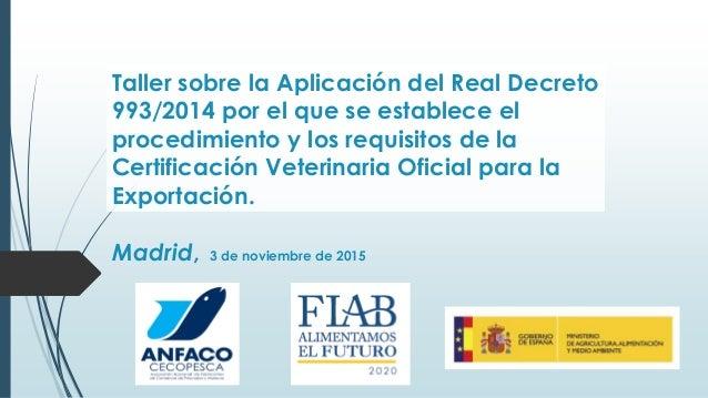 Taller sobre la Aplicación del Real Decreto 993/2014 por el que se establece el procedimiento y los requisitos de la Certi...