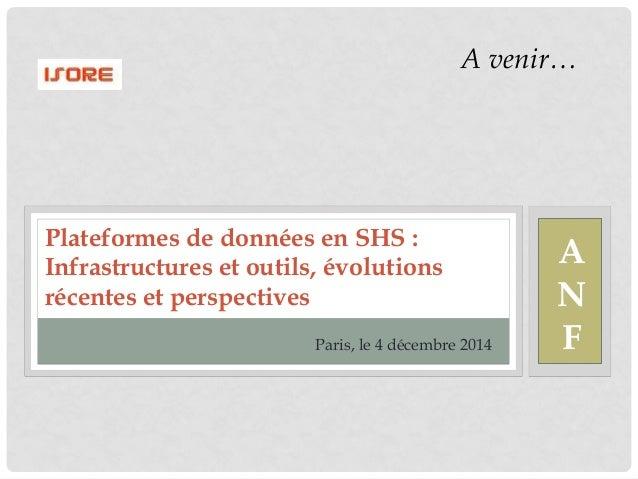 Plateformes de données en SHS :  Infrastructures et outils, évolutions  récentes et perspectives  Paris, le 4 décembre 201...