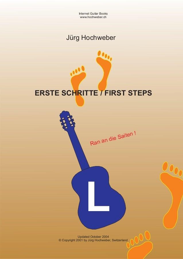 L ERSTE SCHRITTE / FIRST STEPS Jürg Hochweber Ran an die Saiten ! Internet Guitar Books www.hochweber.ch Updated October 2...