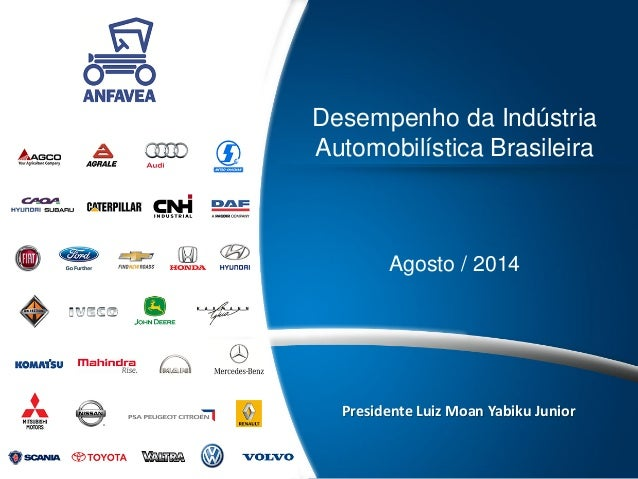 Desempenho da Indústria Automobilística Brasileira  Agosto / 2014  Presidente Luiz Moan Yabiku Junior