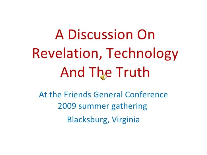 A Discussion On Revelation, Technology And The Truth At the Friends General Conference 2009 summer gathering  Blacksburg, ...