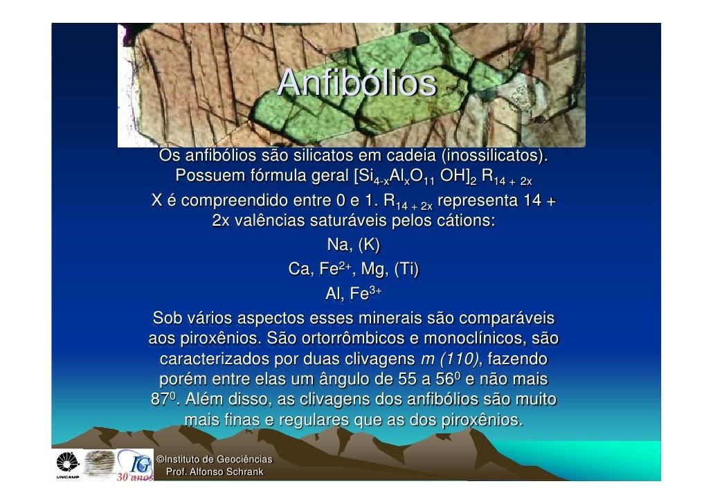 Anfibólios Os anfibólios são silicatos em cadeia (inossilicatos).   Possuem fórmula geral [Si4-xAlxO11 OH]2 R14 + 2xX é co...