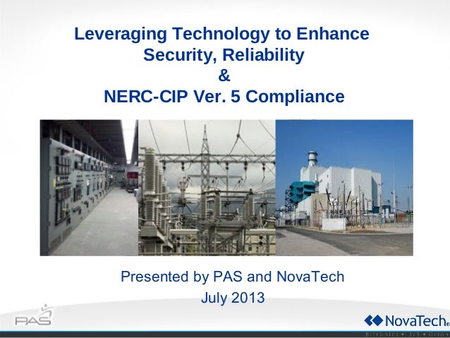 Presented by PAS and NovaTech July 2013 Leveraging Technology to Enhance Security, Reliability & NERC-CIP Ver. 5 Compliance