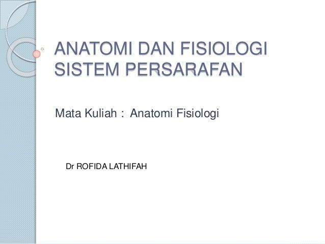 ANATOMI DAN FISIOLOGI  SISTEM PERSARAFAN  Mata Kuliah : Anatomi Fisiologi  Dr ROFIDA LATHIFAH