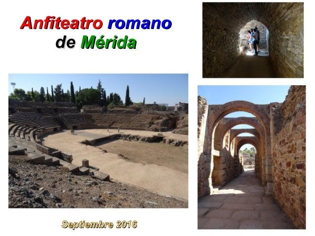 AnfiteatroAnfiteatro romanoromano dede MéridaMérida Septiembre 2016Septiembre 2016