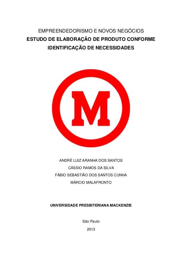 EMPREENDEDORISMO E NOVOS NEGÓCIOS  ESTUDO DE ELABORAÇÃO DE PRODUTO CONFORME IDENTIFICAÇÃO DE NECESSIDADES  ANDRÉ LUIZ ARAN...