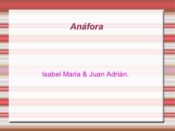 Anáfora Isabel Maria & Juan Adrián.