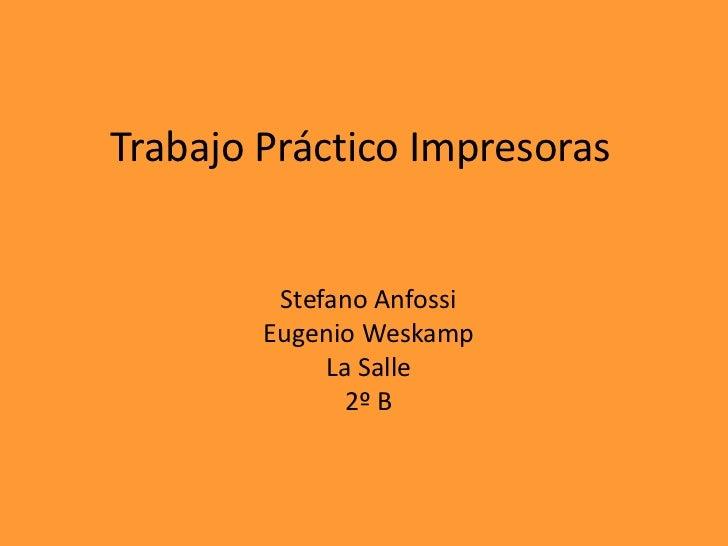 Trabajo Práctico Impresoras         Stefano Anfossi        Eugenio Weskamp             La Salle              2º B