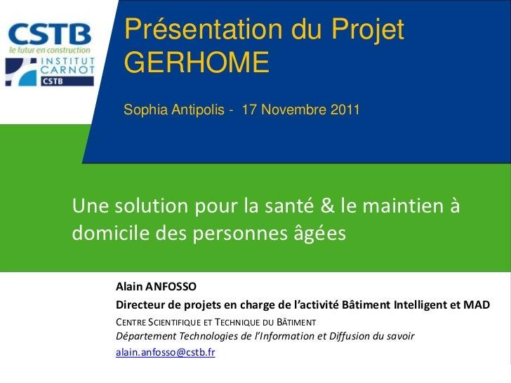 Présentation du Projet     GERHOME     Sophia Antipolis - 17 Novembre 2011Une solution pour la santé & le maintien àdomici...