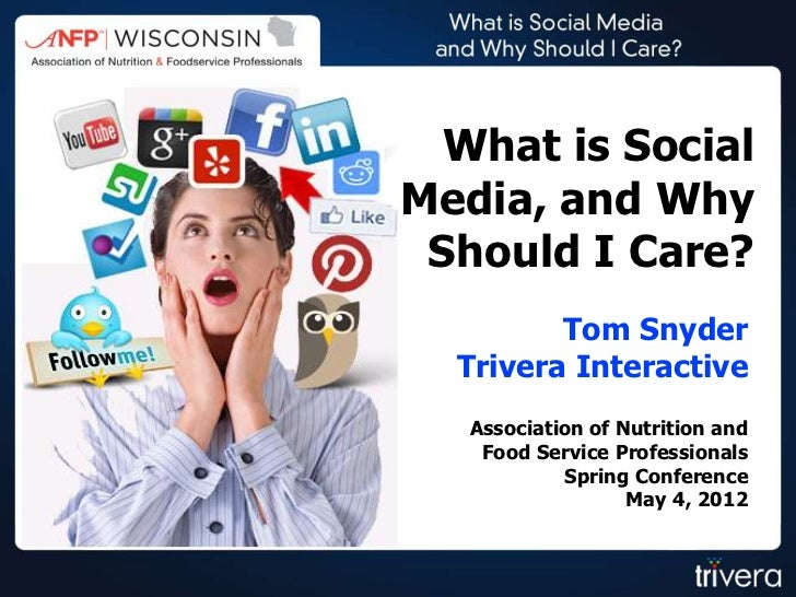 What is SocialMedia, and Why Should I Care?         Tom Snyder  Trivera Interactive   Association of Nutrition and    Food...