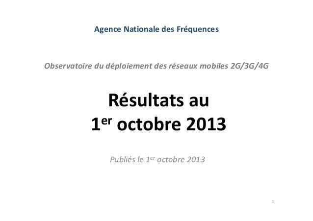 AgenceNationaledesFréquences  Observatoiredudéploiementdesréseauxmobiles2G/3G/4G  Résultatsau er octobre2013 1...