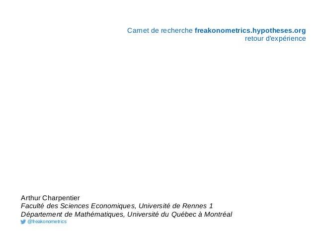 Carnet de recherche freakonometrics.hypotheses.org retour d'expérience Arthur Charpentier Faculté des Sciences Economiques...